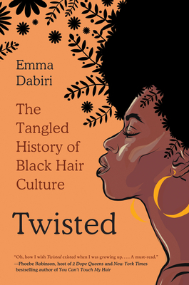 Click for more detail about Twisted: The Tangled History of Black Hair Culture by Emma Dabiri