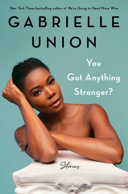 Book Cover You Got Anything Stronger?: Stories by Gabrielle Union