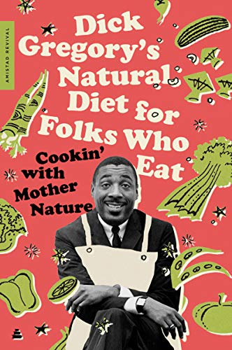 Click for more detail about Dick Gregory's Natural Diet for Folks Who Eat: Cookin' with Mother Nature by Dick Gregory
