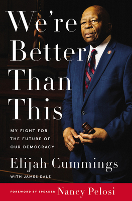 Click for more detail about We're Better Than This: My Fight for the Future of Our Democracy by Elijah E. Cummings