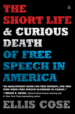 Click for more detail about The Short Life and Curious Death of Free Speech in America by Ellis Cose