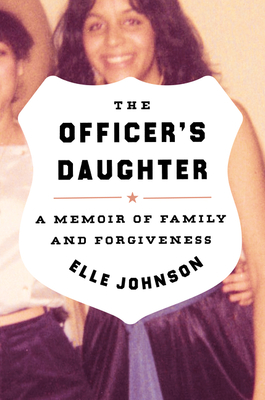 Click for more detail about The Officer's Daughter: A Memoir of Family and Forgiveness by Elle Johnson