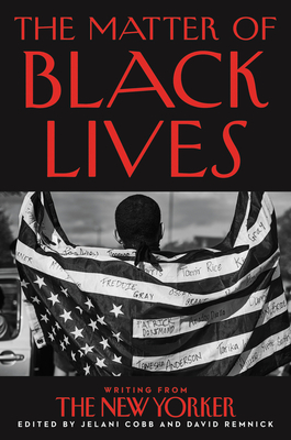 Book Cover The Matter of Black Lives: Writing from the New Yorker by William Jelani Cobb and David Remnick