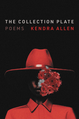 Click for more detail about The Collection Plate: Poems by Kendra Allen