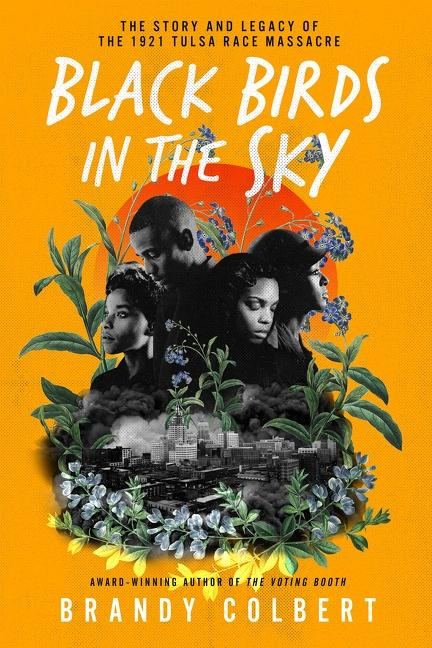 Book Cover  Black Birds in the Sky: The Story and Legacy of the 1921 Tulsa Race Massacre  by Brandy Colbert