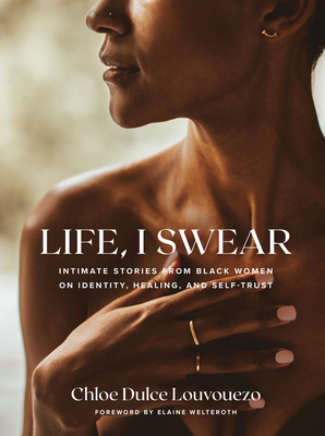 Book Cover Life, I Swear: Intimate Stories from Black Women on Identity, Healing, and Self-Trust by Chloe Dulce Louvouezo