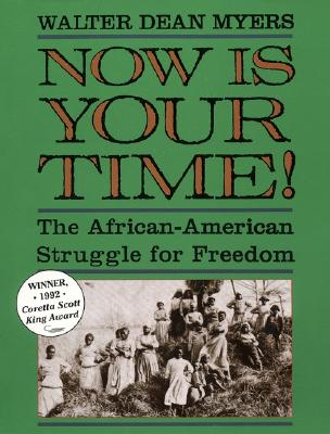 Click for more detail about Now Is Your Time! The African-American Struggle for Freedom by Walter Dean Myers