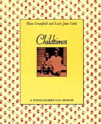 Click for more detail about Childtimes: A Three-Generation Memoir by Eloise Greenfield and Lessie Jones Little