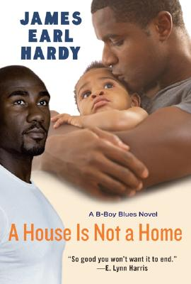 Click for more detail about A House Is Not a Home: A B-Boy Blues Novel by James Earl Hardy