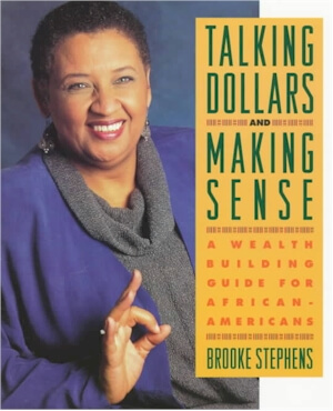 Click for more detail about Talking Dollars and Making Sense: A Wealth Building Guide for African-Americans by Brooke Stephens