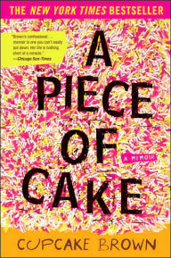 Click for more detail about A Piece of Cake: A Memoir by Cupcake Brown