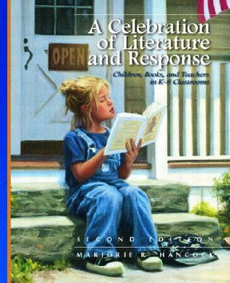 Click for more detail about A Celebration of Literature and Response: Children, Books, and Teachers in K-8 Classrooms (2nd Edition) by Marjorie R. Hancock