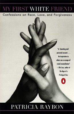 Book Cover My First White Friend: Confessions on Race, Love and Forgiveness by Patricia Raybon