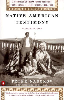 Click for more detail about Native American Testimony: A Chronicle of Indian-White Relations from Prophecy to the Present, 1492-2000, Revised Edition by Peter Nabokov