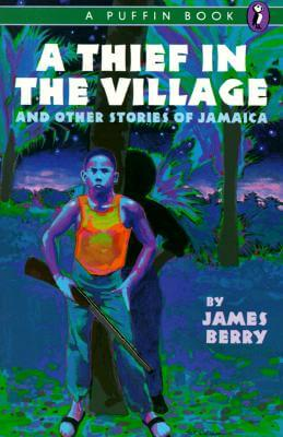 Click for more detail about A Thief in the Village: And Other Stories of Jamaica by James Berry