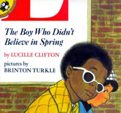 Click for more detail about The Boy Who Didn't Believe In Spring by Lucille Clifton