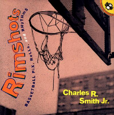 Click for more detail about Rimshots: Basketball Pix, Rolls, and Rhythms by Charles R. Smith Jr.