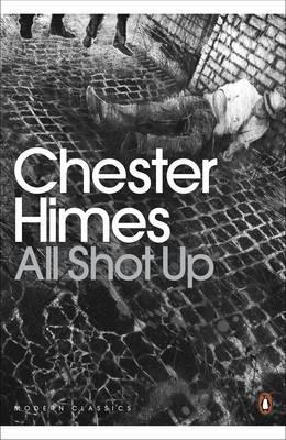 Click for more detail about All Shot Up (Penguin Modern Classics) by Chester Himes