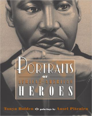 Click for more detail about Portraits Of African-American Heroes by Tonya Bolden