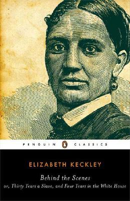 Click for more detail about Behind the Scenes: or, Thirty Years a Slave, and Four Years in the White House by Elizabeth Keckley