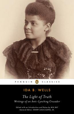 Click for more detail about The Light Of Truth: Writings Of An Anti-Lynching Crusader by Ida B. Wells
