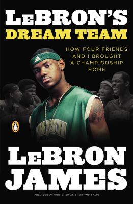 Click for more detail about Lebron's Dream Team: How Four Friends and I Brought a Championsip Home by Lebron James
