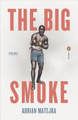 Click for more detail about The Big Smoke (Poets, Penguin) by Adrian Matejka