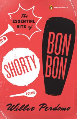 Click for more detail about The Essential Hits of Shorty Bon Bon (Poets, Penguin) by Willie Perdomo