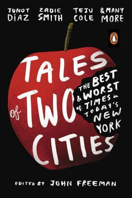 Click for more detail about Tales of Two Cities: The Best and Worst of Times in Today's New York by Zadie Smith, Junot Diaz, Teju Cole, John Freeman, and others…