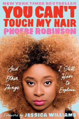 Click for more detail about You Can't Touch My Hair: And Other Things I Still Have to Explain by Phoebe Robinson