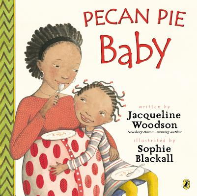 Click for more detail about Pecan Pie Baby by Jacqueline Woodson