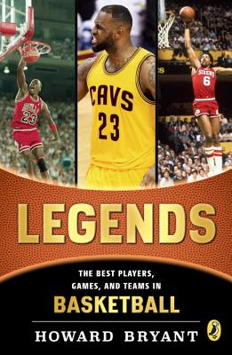 Click for more detail about Legends: The Best Players, Games, and Teams in Basketball by Howard Bryant