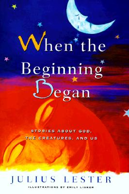 Click for a larger image of When the Beginning Began: Stories about God, the Creatures, and Us