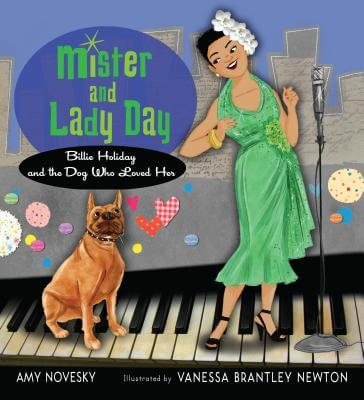 Click for more detail about Mister And Lady Day: Billie Holiday And The Dog Who Loved Her by Amy Novesky