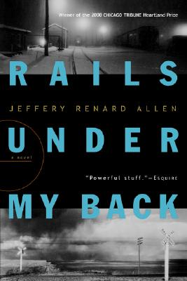 Click for more detail about Rails Under My Back by Jeffery Renard Allen