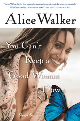 Click for more detail about You Can't Keep a Good Woman Down by Alice Walker