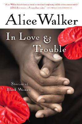 Click for more detail about In Love & Trouble: Stories of Black Women by Alice Walker