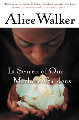 Click for more detail about In Search of Our Mother's Gardens: Womanist Prose by Alice Walker