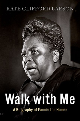 Click for more detail about Walk with Me: A Biography of Fannie Lou Hamer by Kate Clifford Larson