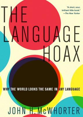 Click for more detail about The Language Hoax by John McWhorter