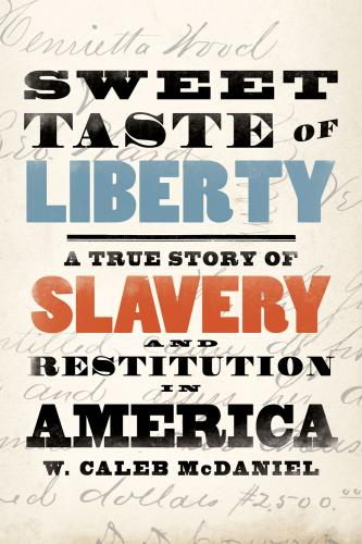 Click for more detail about Sweet Taste of Liberty: A True Story of Slavery and Restitution in America by W. Caleb McDaniel
