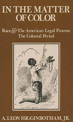 Click for more detail about In The Matter Of Color: Race And The American Legal Process: The Colonial Period by A. Leon Higginbotham