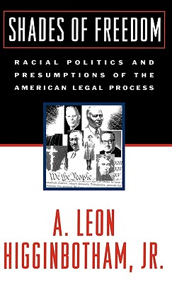 Click for more detail about Shades Of Freedom: Racial Politics And Presumptions Of The American Legal Process by A. Leon Higginbotham