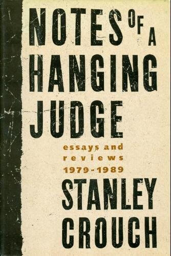 Click for more detail about Notes of a Hanging Judge: Essays and Reviews, 1979-1989 by Stanley Crouch