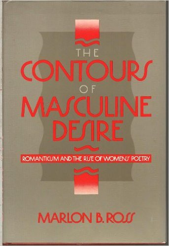 Click for more detail about The Contours of Masculine Desire: Romanticism and the Rise of Women's Poetry by Marlon B. Ross