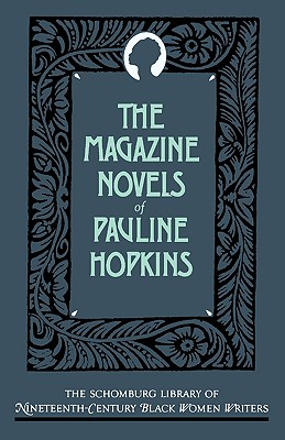 Click for more detail about The Magazine Novels of Pauline Hopkins: (including Hagar's Daughter, Winona, and of One Blood) by Pauline Hopkins