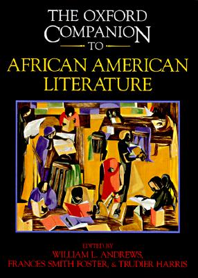 Click for more detail about The Oxford Companion to African American Literature by William L. Andrews, Frances Smith Foster and  Trudier Harris