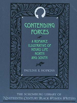 Click for more detail about Contending Forces: A Romance Illustrative of Negro Life North and South by Pauline Hopkins