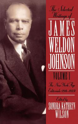 Click for more detail about The Selected Writings of James Weldon Johnson: Volume I: New York Age Editorials (1914-1923) by Sondra Kathryn Wilson