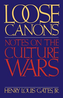 Click for more detail about Loose Canons: Notes on the Culture Wars by Henry Louis Gates, Jr.